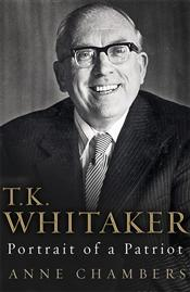 T.K. Whitaker: Portrait of a Patriot by Anne Chambers