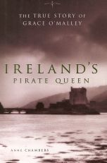 IRELAND'S PIRATE QUEEN The True Story of Grace O'Malley By ANNE CHAMBERS